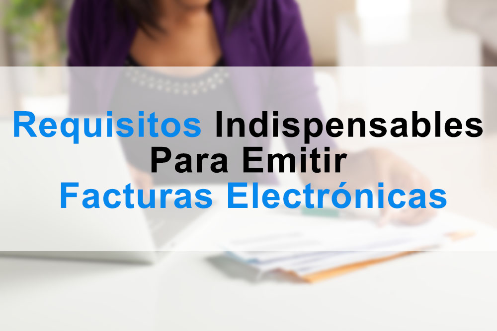RequisitosPara Emitir Facturas Electrónicas