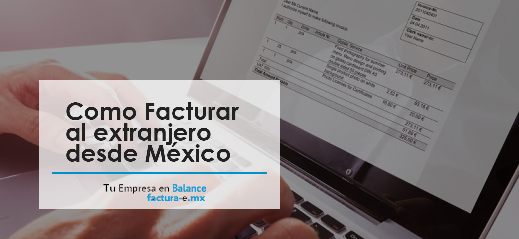 Cómo Facturar al Extranjero desde México